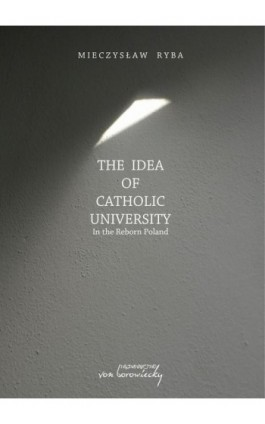 The Idea of Catholic University - Mieczysław Ryba - Ebook - 978-83-65806-36-9