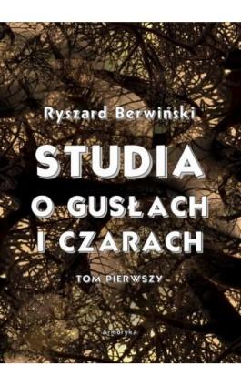 Studia o gusłach i czarach. Tom pierwszy - Ryszard Berwiński - Ebook - 978-83-8064-723-7