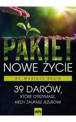 Pakiet Nowe Życie - Mariusz Rosik - Ebook - 978-83-7482-919-9