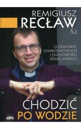 Chodzić po wodzie - Remigiusz Recław - Ebook - 978-83-7482-917-5