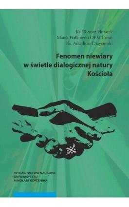 Fenomen niewiary w świetle dialogicznej natury Kościoła - Tomasz Huzarek - Ebook - 978-83-231-4070-2