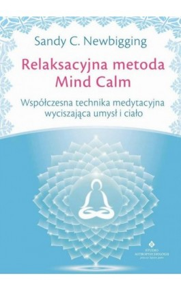 Relaksacyjna metoda Mind Calm - Sandy C. Newbigging - Ebook - 978-83-7377-798-9