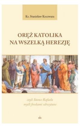 Oręż katolika na wszelką herezję - Stanisław Koczwara - Ebook - 978-83-8101-134-1