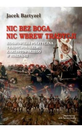 Nic bez Boga nic wbrew Tradycji - Jacek Bartyzel - Ebook - 978-83-65806-70-3