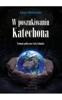 W poszukiwaniu Katechona - Adam Wielomski - Ebook - 978-83-65806-69-7