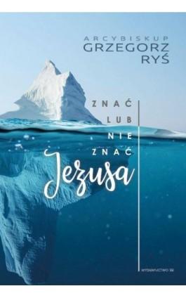 Znać lub nie znać Jezusa - Grzegorz Ryś - Ebook - 978-83-8043-561-2