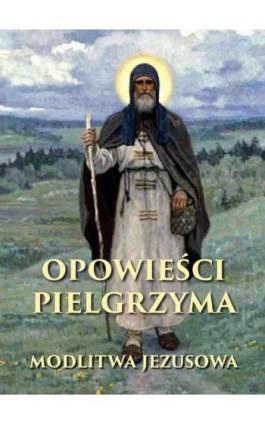 Opowieści pielgrzyma. W poszukiwaniu nieustannej modlitwy - Anonim - Ebook - 978-83-8043-568-1