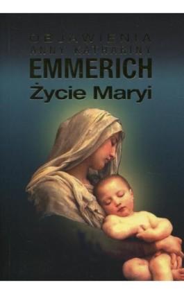 Życie Maryi - Anna Katharina Emmerich - Ebook - 978-83-8043-591-9