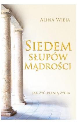 Siedem słupów mądrości - Alina Wieja - Ebook - 978-83-601249-3-2