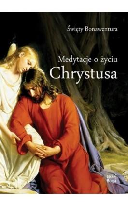Medytacje o życiu Chrystusa - Św. Bonawentura - Ebook - 978-83-8043-599-5