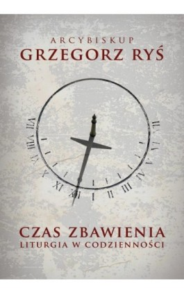 Czas zbawienia. Liturgia w codzienności - Grzegorz Ryś - Ebook - 978-83-8043-602-2