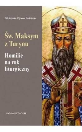 Homilie na rok liturgiczny - Maksym z Turynu - Ebook - 978-83-8043-611-4