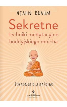 Sekretne techniki medytacyjne buddyjskiego mnicha. Poradnik dla każdego - Ajahn Brahm - Ebook - 978-83-8171-239-2
