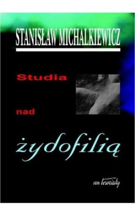 Studia nad żydofilią - Stanisław Michalkiewicz - Ebook - 978-83-65806-95-6