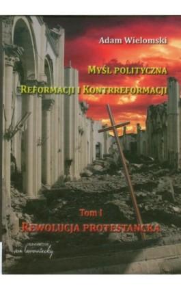 Myśl polityczna reformacji i kontrreformacji - Adam Wielomski - Ebook - 978-83-65806-93-2