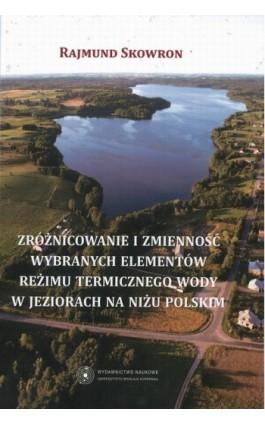 Zróżnicowanie i zmienność wybranych elementów reżimu termicznego wody w jeziorach na niżu polskim - Rajmund Skowron - Ebook - 978-83-231-2695-9