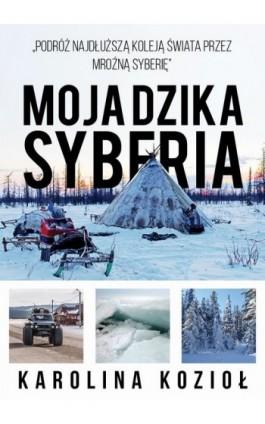Moja dzika Syberia - Karolina Kozioł - Ebook - 978-83-8119-417-4