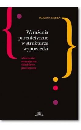 Wyrażenia parentetyczne w strukturze wypowiedzi - Marzena Stępień - Ebook - 978-83-7798-300-3