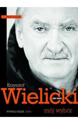 Krzysztof Wielicki. Mój wybór. Tom 1. Wywiad rzeka - Piotr Drożdż - Ebook - 978-83-62301-21-8
