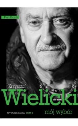 Krzysztof Wielicki. Mój wybór. Tom 2. Wywiad rzeka - Piotr Drożdż - Ebook - 978-83-62301-23-2
