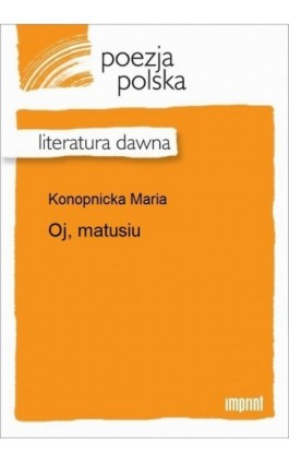 Oj, matusiu - Maria Konopnicka - Ebook - 978-83-270-2410-7