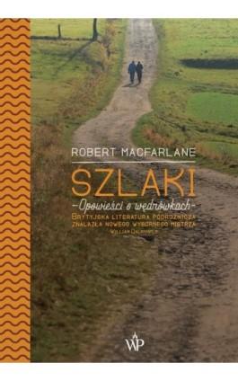 Szlaki - Robert Macfarlane - Ebook - 978-83-7976-933-9