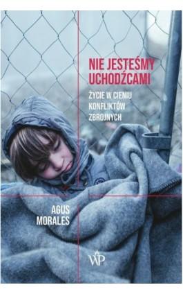 Nie jesteśmy uchodźcami - Agus Morales - Ebook - 978-83-7976-148-7