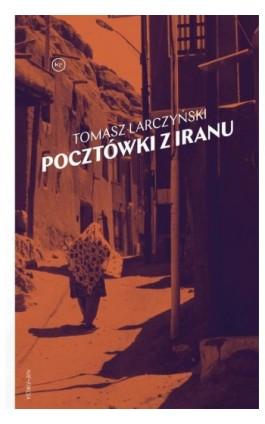 Pocztówki z Iranu - Tomasz Larczyński - Ebook - 978-83-65853-98-1