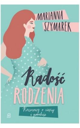 Radość rodzenia - Marianna Szymarek - Ebook - 9788366381261