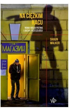 Na ciężkim kacu - Shaun Walker - Ebook - 9788366278974