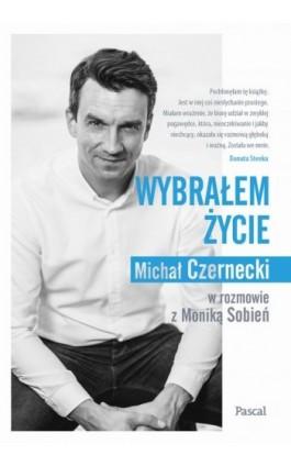 Wybrałem życie - Monika Sobień - Ebook - 978-83-8103-366-4