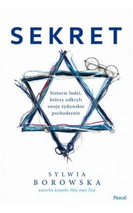 Sekret. Historie ludzi, którzy odkryli swoje żydowskie pochodzenie - Sylwia Borowska - Ebook - 978-83-8103-634-4