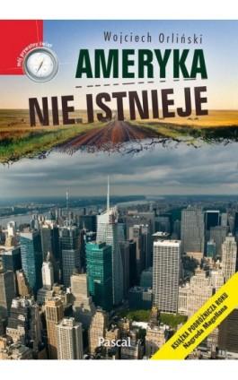 Ameryka nie istnieje - Wojciech Orliński - Ebook - 978-83-7642-361-6