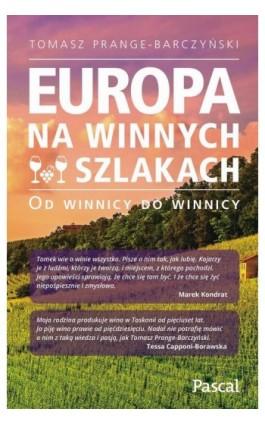 Europa na winnych szlakach - Tomasz Prange-Barczyński - Ebook - 978-83-8103-558-3