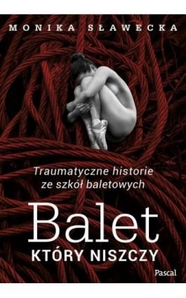 Balet, który niszczy - Monika Sławecka - Ebook - 978-83-8103-504-0