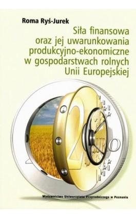 Siła finansowa oraz jej uwarunkowania produkcyjno-ekonomiczne w gospodarstwach rolnych Unii Europejskiej - Roma Ryś-Jurek - Ebook - 978-83-7160-910-7