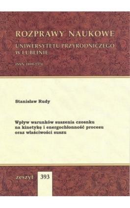 Wpływ warunków suszenia czosnku na kinetykę i energochłonność procesu oraz właściwości suszu - Stanisław Rudy - Ebook