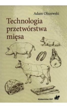 Technologia przetwórstwa mięsa - Adam Olszewski - Ebook - 978-83-01-19412-3