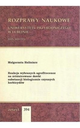Reakcja wybranych agrofitocenoz na zróżnicowane dawki substancji biologicznie czynnych herbicydów - Małgorzata Haliniarz - Ebook