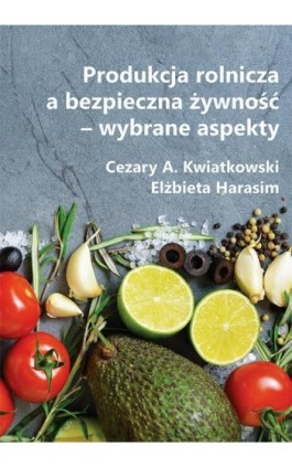 Produkcja rolnicza a bezpieczna żywność – wybrane aspekty - Ebook - 978-83-66017-62-7