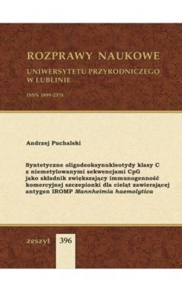 Syntetyczne oligodeoksynukleotydy klasy C z niemetylowanymi sekwencjami CpG jako składnik zwiększający immunogenność komercyjnej - Andrzej Puchalski - Ebook