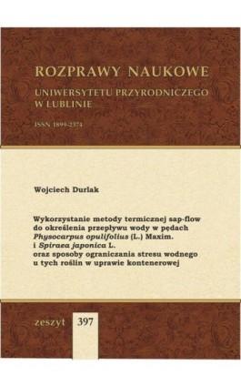 Wykorzystanie metody termicznej sap-flow do określenia przepływu wody w pędach Physocarpus opulifolius (L.) Maxim. i Spiraea jap - Wojciech Durlak - Ebook