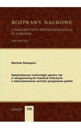 Optymalizacja technologii uprawy róż w nieogrzewanych tunelach foliowych z wykorzystaniem metody przyginania pędów - Mariusz Szmagara - Ebook