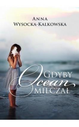 Gdyby ocean milczał - Anna Wysocka-Kalkowska - Ebook - 978-83-8119-580-5