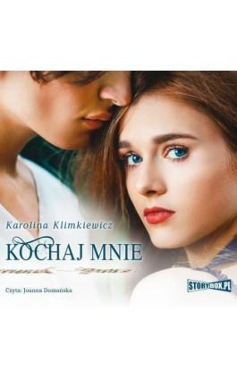 Kochaj mnie - Karolina Klimkiewicz - Audiobook - 978-83-8194-227-0