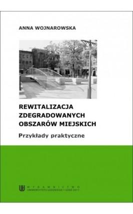 Rewitalizacja zdegradowanych obszarów miejskich. Przykłady praktyczne - Anna Wojnarowska - Ebook - 978-83-7525-557-7
