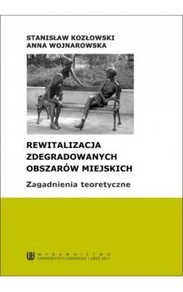 Rewitalizacja zdegradowanych obszarów miejskich. Zagadnienia teoretyczne - Stanisław Kozłowski - Ebook - 978-83-7525-580-5
