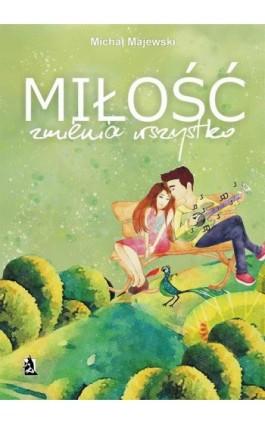 Miłość zmienia wszystko - Michał Majewski - Ebook - 978-83-8119-688-8