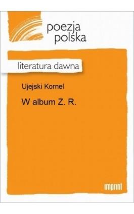 W album Z. R. - Kornel Ujejski - Ebook - 978-83-270-2768-9