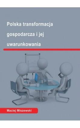 Polska transformacja i jej uwarunkowania - Maciej Miszewski - Ebook - 978-83-7875-026-0